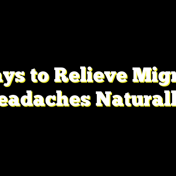 5 Ways to Relieve Migraine Headaches Naturally!