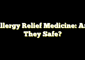 Allergy Relief Medicine: Are They Safe?