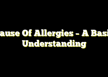 Cause Of Allergies – A Basic Understanding