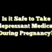 Is it Safe to Take Antidepressant Medications During Pregnancy?