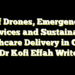 Of Drones, Emergency Services and Sustainable Healthcare Delivery in Ghana – Dr Kofi Effah Writes