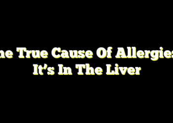 The True Cause Of Allergies – It's In The Liver