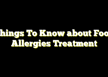 Things To Know about Food Allergies Treatment