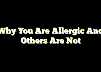 Why You Are Allergic And Others Are Not